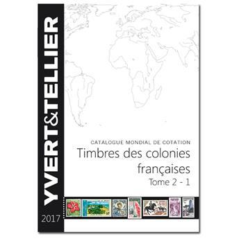 TOME 2/Partie 1 - 2017 (Catalogue des timbres des colonies françaises)