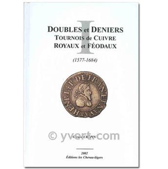 DOUBLES ET DENIERS TOURNOIS DE CUIVRES, ROYAUX ET FÉODAUX : 1577-1684